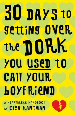 30 Days to Getting over the Dork You Used to Call Your Boyfriend by