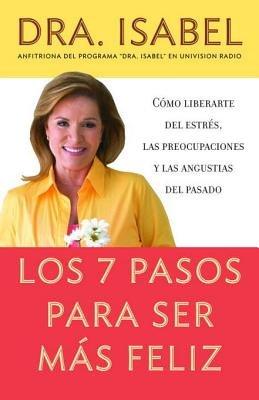 Los 7 pasos para ser más feliz by Isabel Gomez-Bassols