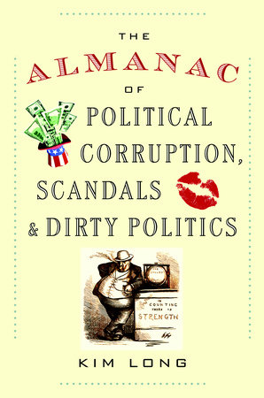 The Almanac of Political Corruption, Scandals and Dirty Politics by