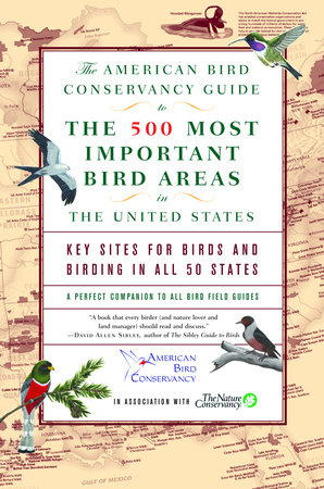 The American Bird Conservancy Guide to the 500 Most Important Bird Areas in the by