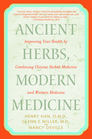Ancient Herbs, Modern Medicine by Glenn Miller, M.D., Henry Han, O.M.D. and Nancy Deville