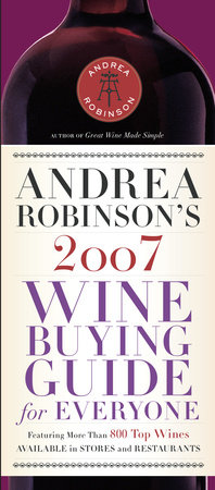 Andrea Robinson's 2007 Wine Buying Guide for Everyone by