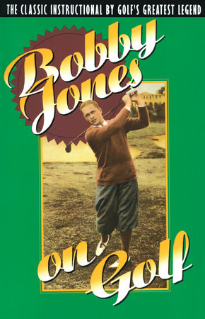 Bobby Jones on Golf by Robert Tyre Jones