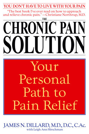 The Chronic Pain Solution by Leigh Ann Hirschman and James N. Dillard M.D.