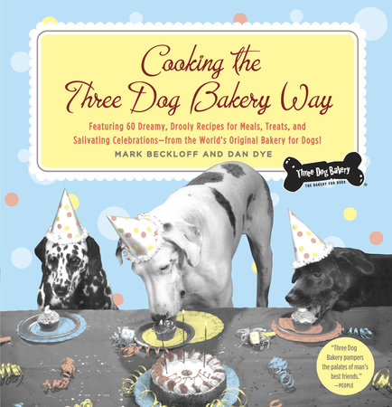 Cooking the Three Dog Bakery Way by Mark Beckloff and Dan Dye