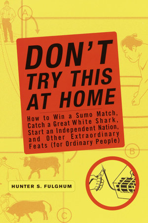 Don't Try This at Home by Hunter Fulghum