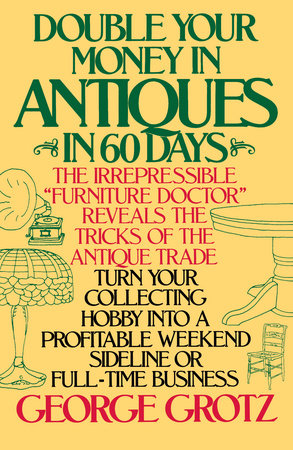 Double Your Money in Antiques by George Grotz