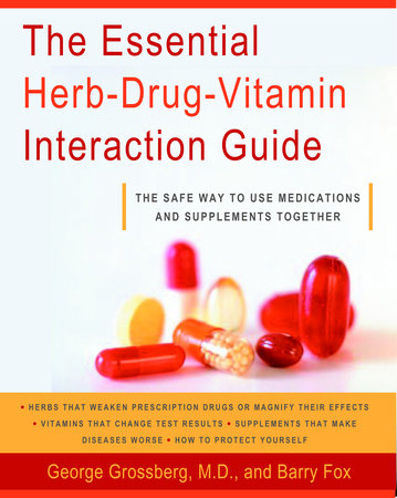 The Essential Herb-Drug-Vitamin Interaction Guide by George T. Grossberg, M.D. and Barry Fox