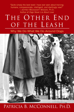 The Other End of the Leash by Patricia McConnell, Ph.D.,
