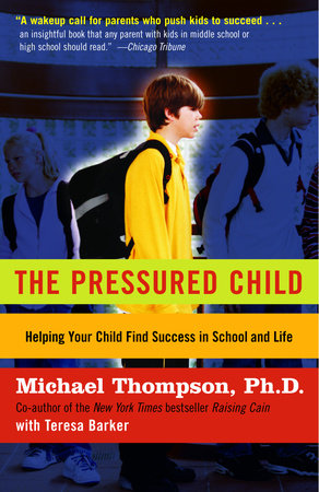 The Pressured Child by Michael Thompson, Ph.D.
