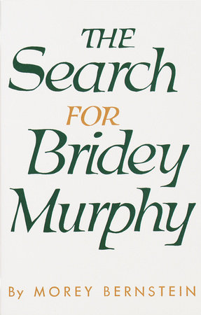 The Search for Bridey Murphy by Morey Bernstein