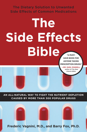 The Side Effects Bible by Frederic Vagnini, M.D. and Barry Fox, Ph.D.