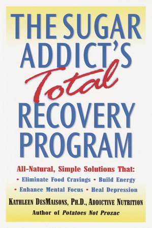 The Sugar Addict's Total Recovery Program by