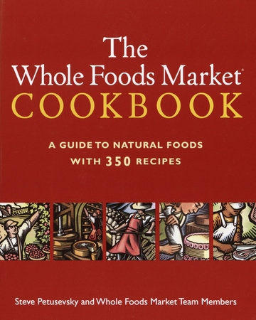 The Whole Foods Market Cookbook by Steve Petusevsky and Whole Foods, Inc.