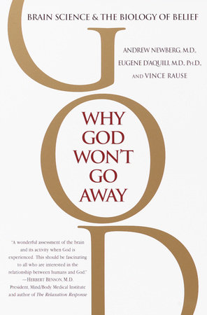 Why God Won't Go Away by Eugene G. D'Aquili, Andrew Newberg, M.D. and Vince Rause