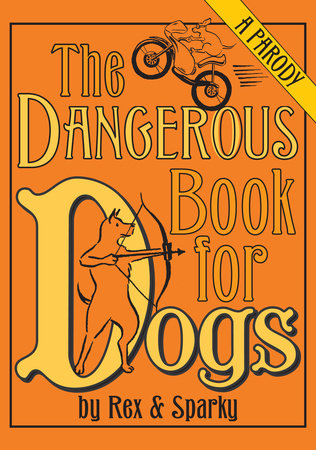 The Dangerous Book for Dogs by Joe Garden and Janet Ginsburg