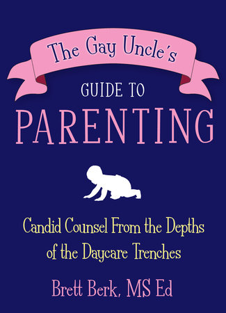 The Gay Uncle's Guide to Parenting