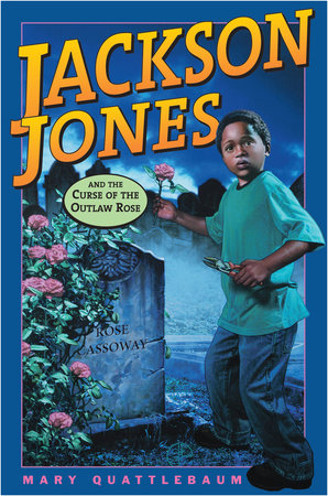 Jackson Jones and the Curse of the Outlaw Rose by
