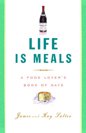 Life Is Meals by James Salter and Kay Salter