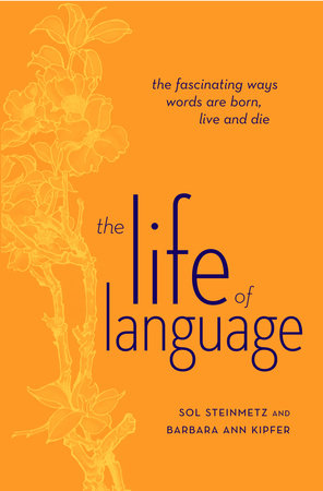 The Life of Language by Sol Steinmetz and Barbara Ann Kipfer