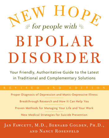 New Hope For People With Bipolar Disorder Revised 2nd Edition by Jan Fawcett, M.D., Bernard Golden, Ph.D. and Nancy Rosenfeld