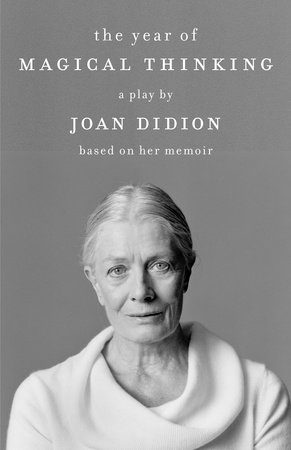 The Year of Magical Thinking: The Play by Joan Didion