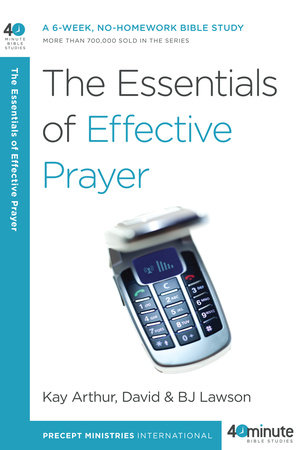 The Essentials of Effective Prayer by Kay Arthur, David Lawson and BJ Lawson