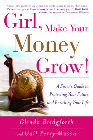 Girl, Make Your Money Grow! by Glinda Bridgforth and Gail Perry-Mason