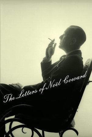 The Letters of Noel Coward by Noel Coward