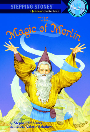 The Magic of Merlin by Stephanie Spinner