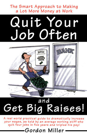 Quit Your Job and Get Big Raises by Gordon Miller