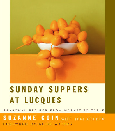 Sunday Suppers at Lucques by Teri Gelber and Suzanne Goin