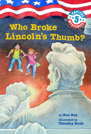 Capital Mysteries #5: Who Broke Lincoln's Thumb? by Ron Roy