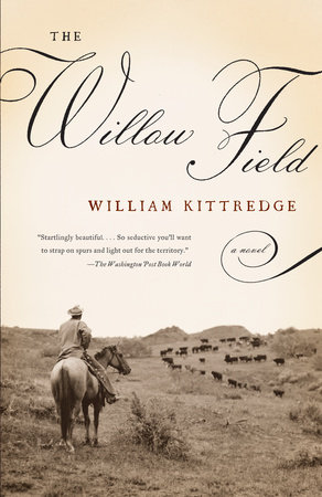 The Willow Field by William Kittredge