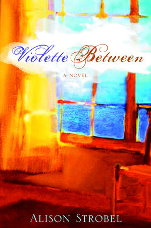 Violette Between by Alison Strobel