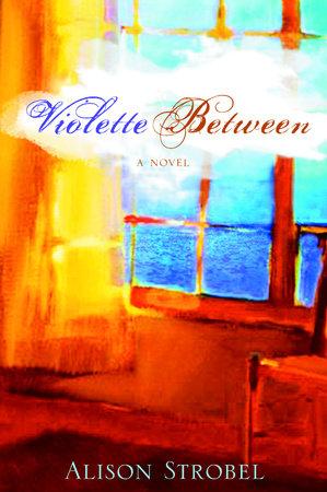 Violette Between by Alison Strobel