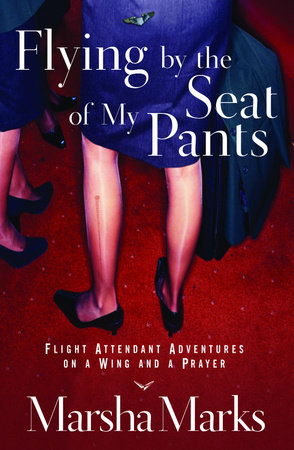Flying by the Seat of My Pants by Marsha Marks