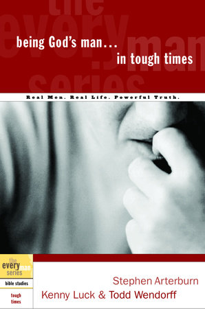 Being God's Man in Tough Times by Kenny Luck, Stephen Arterburn and Todd Wendorff