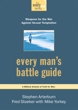 Every Man's Battle Guide by Stephen Arterburn and Fred Stoeker
