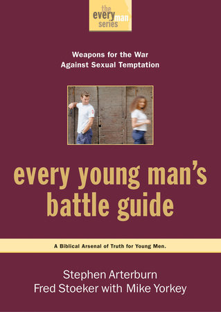 Every Young Man's Battle Guide by Stephen Arterburn and Fred Stoeker