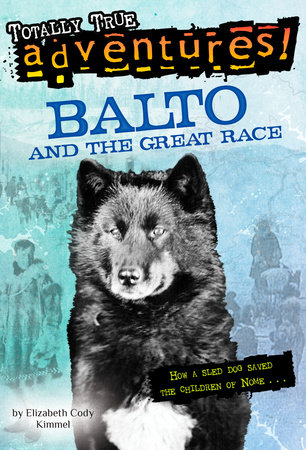 Balto and the Great Race (Totally True Adventures) by