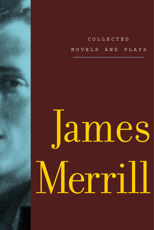 Collected Novels and Plays by James Merrill
