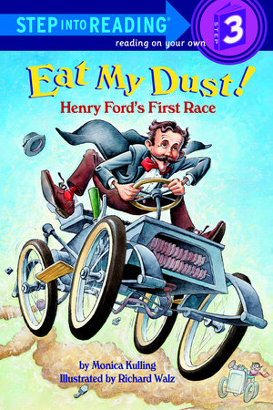 Eat My Dust! Henry Ford's First Race by Monica Kulling