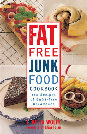 The Fat-free Junk Food Cookbook by J. Kevin Wolfe