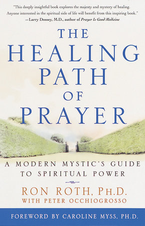 The Healing Path of Prayer by Ron Roth and Peter Occhiogrosso