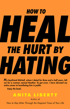 How to Heal the Hurt by Hating by Anita Liberty