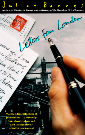 Letters From London by Julian Barnes