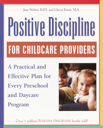 Positive Discipline for Childcare Providers by Cheryl Erwin and Jane Nelsen, Ed.D.
