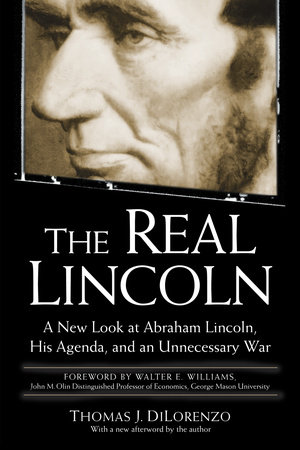 The Real Lincoln by Thomas DiLorenzo