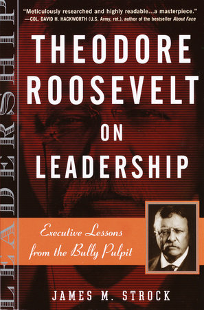 Theodore Roosevelt on Leadership by